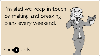 making-plans-friends-breaking-weekend-ecards-someecards