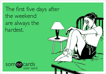 monday bad weekend someecards