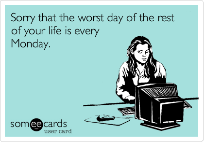 monday worst day someecard