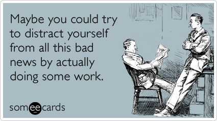 bad-news-week-work-distraction-office-workplace-ecards-someecardsd
